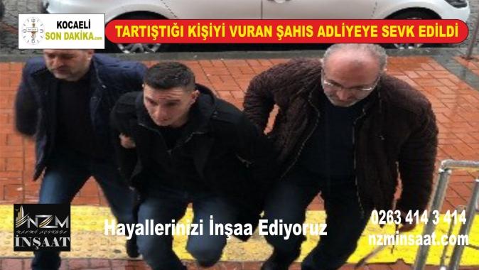 Kocaeli İzmit'te Tartıştığı kişiyi vuran şahıs adliyeye sevk edildi, Kocaeli'nde silahlı yaralama, İzmit'te silahlı yaralama