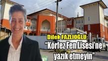 Dilek Fazlıoğlu; Körfez Fen Lisesi'ne yazık etmeyin dedi